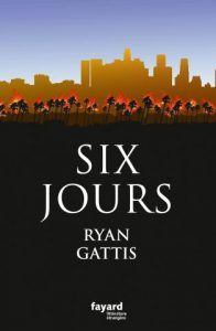 Six Jours de Ryan Gattis